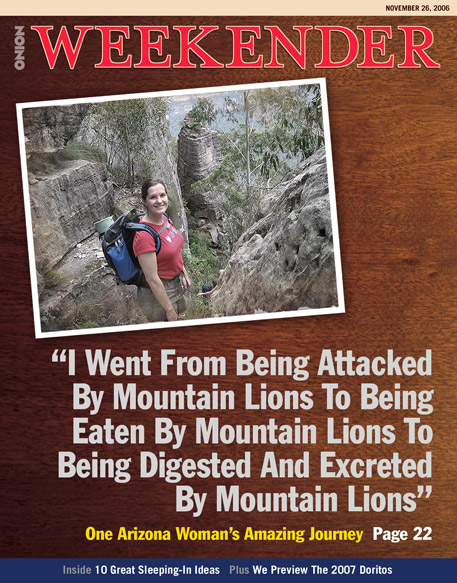 The woman who went from being attacked by mountain lions to being eaten by mountain lions to being digested by mountain lions and excreted by mountain lions.