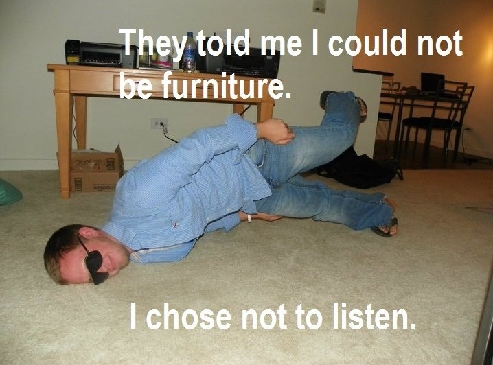 They told him he could not be furniture