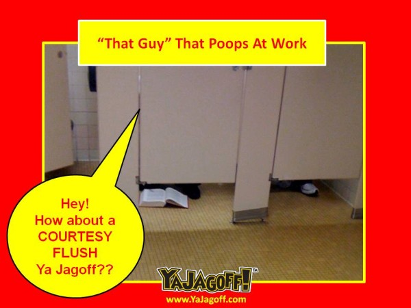"""That Guy"" That Poops At Work"