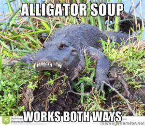 Alligator Soup Works Both Ways
