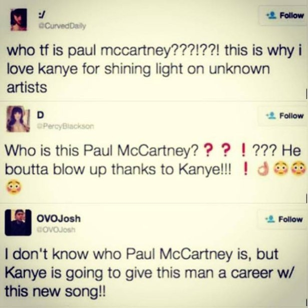 You may not know who Paul McCartney is but he boutta blow up, thanks to Kanye.