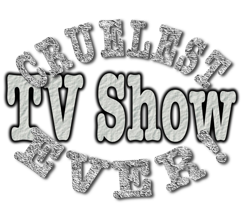 Cruelest TV Show EVER