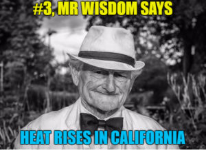 Mr. Wisdom Says, Heat Rises in California